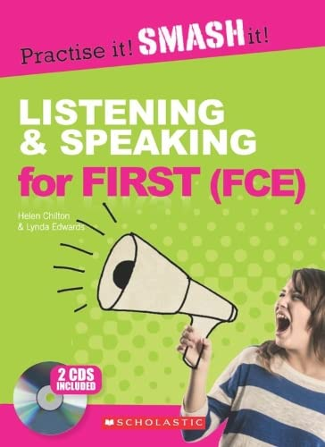 Listening and Speaking for First (FCE) with Answer Key (Practise it! Smash it!): Helen Chilton; ...