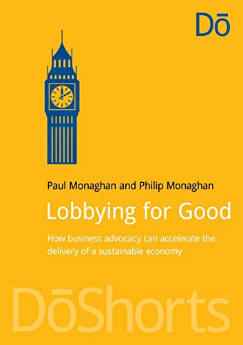 Lobbying for Good: How Business Advocacy Can: Paul Monaghan, Philip