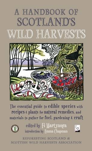 9781910192184: A Handbook of Scotland's Wild Harvests: The Essential Guide to Edible Species, with Recipes & Plants for Natural Remedies, and Materials to Gather for Fuel, Gardening & Craft