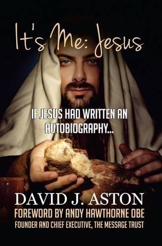 It's Me: Jesus: If Jesus Had Written an Autobiography.: Aston, David J.