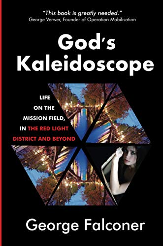 9781910197707: God's Kaleidoscope: Life on the Mission Field, in the Red Light District and Beyond (True Stories)