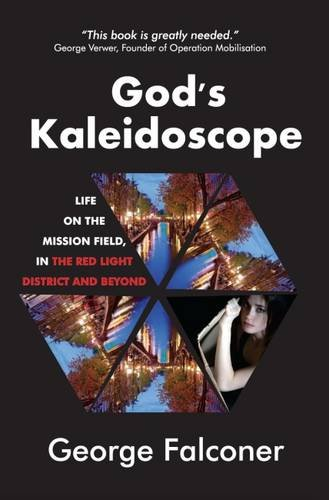 9781910197714: God's Kaleidoscope: Life on the Mission Field, in the Red Light District and Beyond (True Stories)