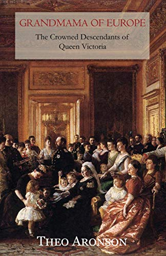 9781910198049: Grandmama of Europe: The crowned descendants of Queen Victoria