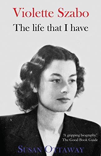 9781910198421: Violette Szabo: The Life That I Have