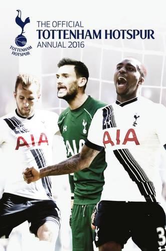 The Official Tottenham Hotspur Annual 2016: Grange Communications Ltd