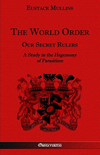9781910220344: The World Order - Our Secret Rulers: A Study in the Hegemony of Parasitism