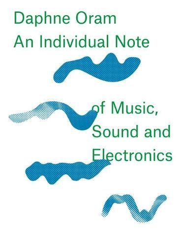 9781910221112: Daphne Oram - an Individual Note of Music, Sound and Electronics
