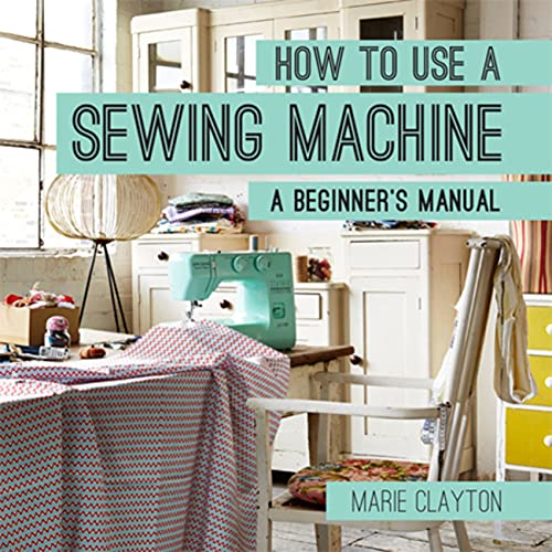 How to Use a Sewing Machine: A Beginner's Manual 9781910231098 Sewing machines may seem complicated—but this guide explains everything beginners need to know to choose, use, and look after their mach