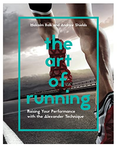 9781910231838: The Art of Running: Raising Your Performance with the Alexander Technique