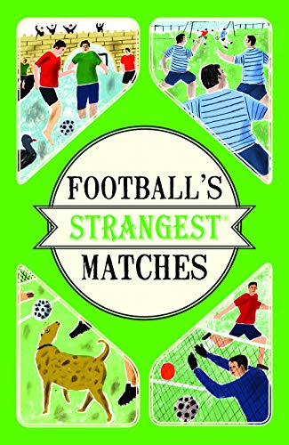9781910232866: Football's Strangest Matches: Extraordinary but True Stories from Over a Century of Football