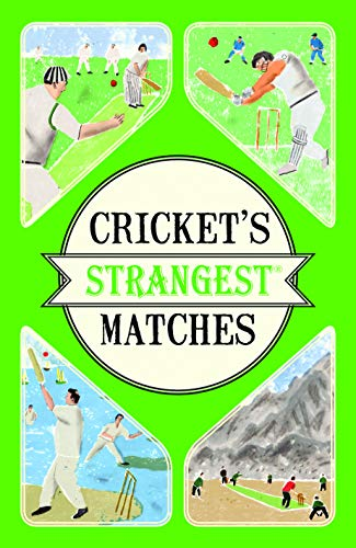 9781910232910: Cricket's Strangest Matches: Extraordinary but True Stories from Over a Century of Cricket