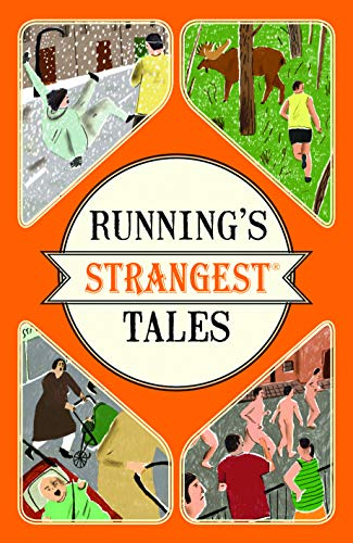 Running's Strangest Tales: Extraordinary but True Tales from Over Five Centuries of Running: ...