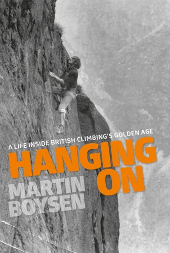9781910240007: Hanging on: A Life Inside British Climbing's Golden Age