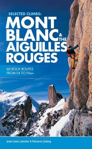 9781910240458: Selected Climbs: Mont Blanc & the Aiguilles Rouges: 60 rock routes from F4 to F6a+