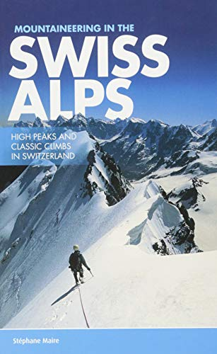 9781910240557: Mountaineering in the Swiss Alps: High Peaks and Classic Climbs in Switzerland
