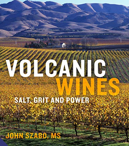 Volcanic Wines: Salt, Grit and Power: Szabo, John
