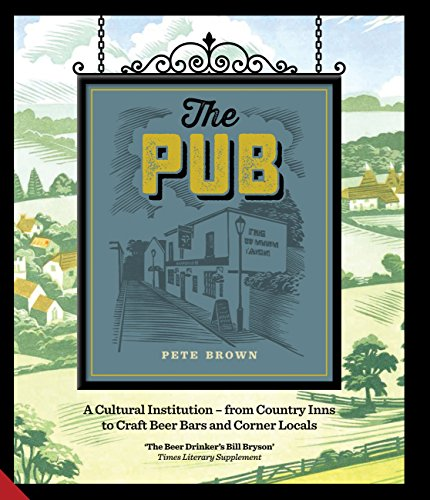 The Pub 9781910254523 WINNER OF THE DRINK BOOK AWARD AT THE FORTNUM & MASON FOOD AND DRINK AWARDS 2017. Pete Brown has visited hundreds of pubs across the UK