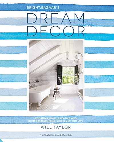 Dream Decor: Styling a Cool, Creative and Comfortable Home, Wherever You Live (Hardcover): Will ...