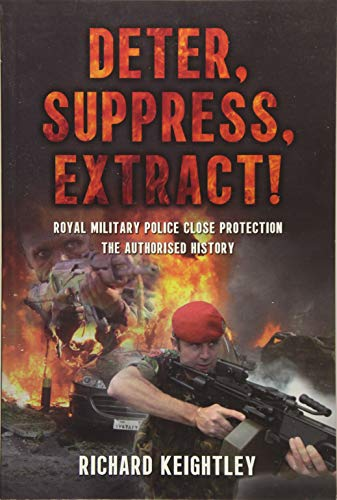 9781910294024: Deter Suppress Extract!: Royal Military Police Close Protection, The Authorised History