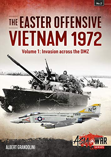 The Easter Offensive - Vietnam 1972: Volume 1: Invasion across the DMZ (Asia@war): Grandolini, ...