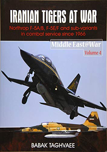 Iranian Tigers at War: Northrop F-5A/B, F-5E/F and Sub-Variants in Iranian Service since 1966 (...