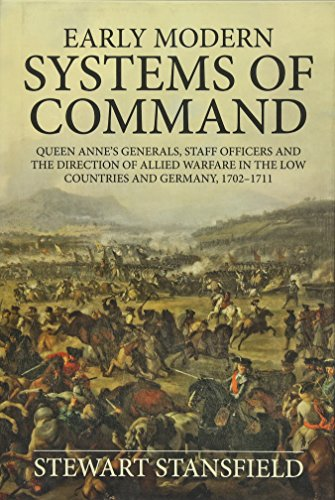 9781910294475: Early Modern Systems of Command: Queen Anne's Generals, Staff Officers and the Direction of Allied Warfare in the Low Countries and Germany, 1702–1711 (Wolverhampton Military Studies)