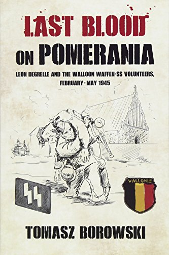 Last Blood on Pomerania: Leon Degrelle and: Tomasz Borowski