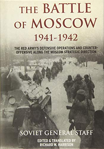 The Battle of Moscow 1941-1942: The Red Army's Defensive Operations and Counter-offensive ...