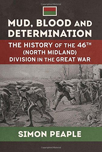 Mud, Blood and Determination: The History of the 46th (North Midland) Division in the Great War (...