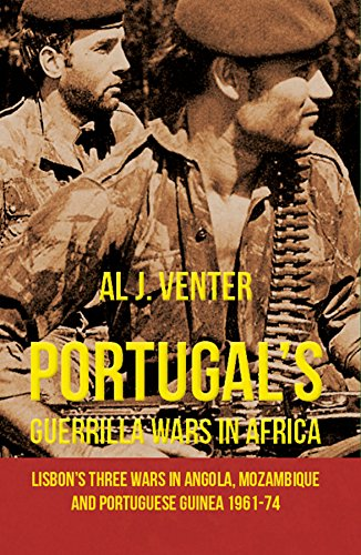 Portugal's Guerilla Wars in Africa: Lisbon's Three Wars in Angola, Mozambique and ...