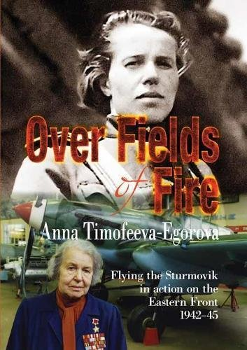 9781910294741: Over Fields of Fire: Flying the Sturmovik in Action on the Eastern Front 1942-45