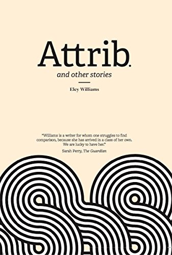 9781910312162: Attrib: and other stories
