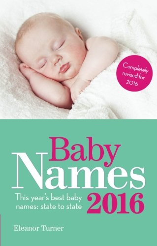9781910336045: Baby Names 2016: This Year's Best Baby Names: State to State