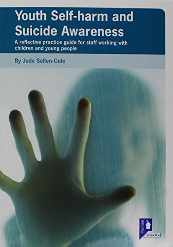 Youth Self-Harm and Suicide Awareness: A Reflective Practice Guide for Staff Working with Children ...