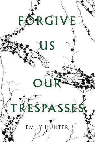 Forgive Us Our Trespasses: Hunter, Emily