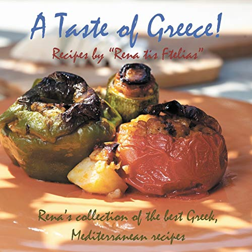 9781910370049: A Taste of Greece! - Recipes by Rena Tis Ftelias: Rena's Collection of the Best Greek, Mediterranean Recipes!
