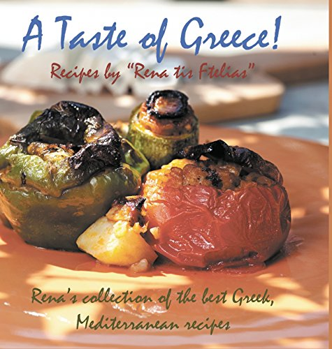 9781910370537: A Taste of Greece! - Recipes by Rena Tis Ftelias: Rena's Collection of the Best Greek, Mediterranean Recipes