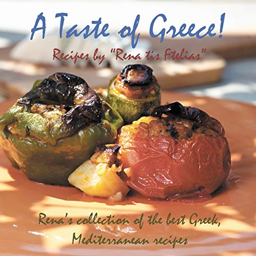 9781910370551: A Taste of Greece! - Recipes by Rena Tis Ftelias: Rena's Collection of the Best Greek, Mediterranean Recipes