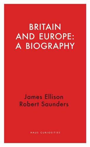 9781910376256: Britain and Europe: A Biography
