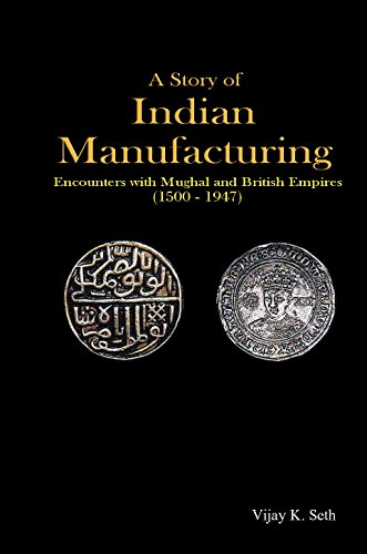 A Story of Indian Manufacturing : Encounters: Vijay K. Seth