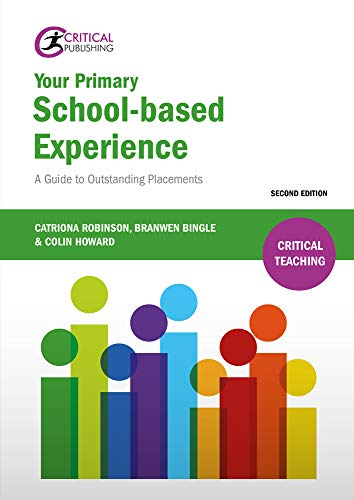 Your Primary School-Based Experience: A Guide to Outstanding Placements (Critical Teaching): ...