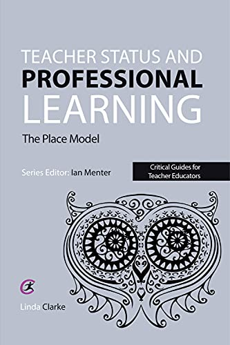 Teacher Status and Professional Learning: The Place Model (Critical Guides for Teacher Educators) (...