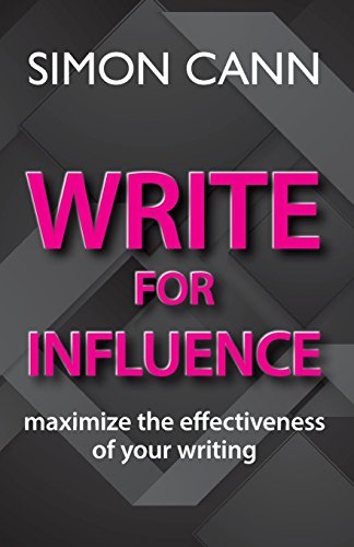 Write for Influence: maximize the effectiveness of: Simon Cann
