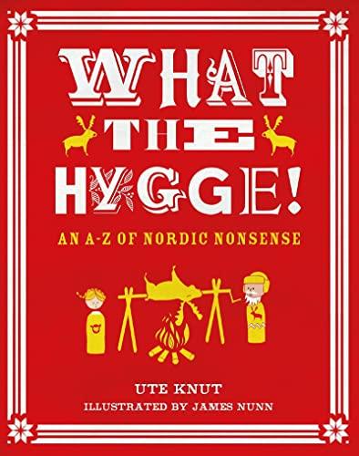What the Hygge!: An A-Z of Nordic: James Nunn