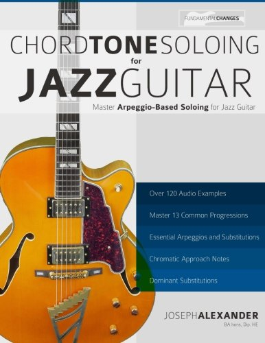 chord tone soloing for jazz guitar master arpeggio soloing for jazz guitar by alexander mr. Black Bedroom Furniture Sets. Home Design Ideas