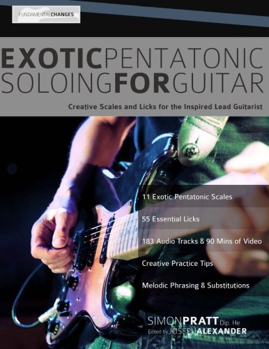 Exotic Pentatonic Soloing for Guitar: Creative Scales and Licks for the Inspired Lead Guitarist: Mr...