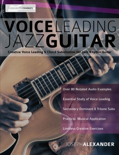 9781910403310: Voice Leading Jazz Guitar: Creative Voice Leading and Chord Substitution for Jazz Rhythm Guitar (Guitar Chords in Context) (Volume 3)
