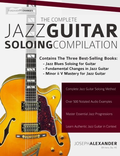 9781910403341: The Complete Jazz Guitar Soloing Compilation: Learn Authentic Jazz Guitar in Context