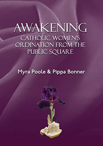 9781910406205: Awakening - Catholic Women's Ordination From The Public Square