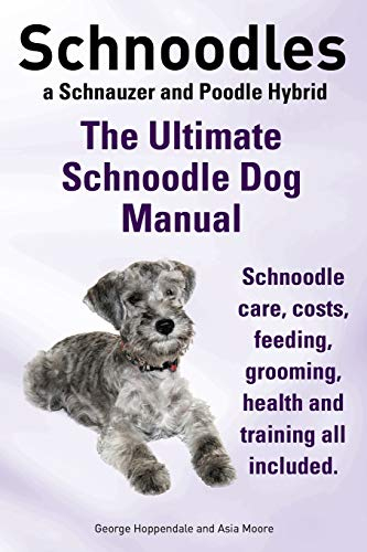 9781910410080: Schnoodles. the Ultimate Schnoodle Dog Manual. Schnoodle Care, Costs, Feeding, Grooming, Health and Training All Included.